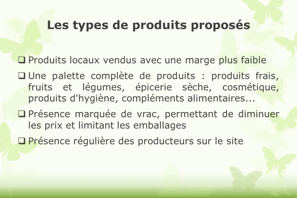 Les types de produits proposés Produits locaux vendus avec une marge plus faible Une palette complète de produits : produits frais, fruits et légumes,