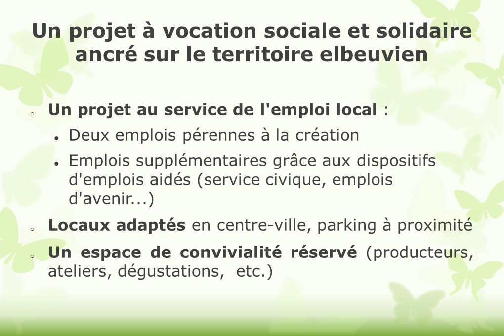 Un projet à vocation sociale et solidaire ancré sur le territoire elbeuvien o Un projet au service de l'emploi local : Deux emplois pérennes à la créa