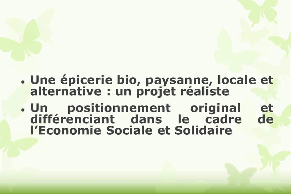 Une épicerie bio, paysanne, locale et alternative : un projet réaliste Un positionnement original et différenciant dans le cadre de lEconomie Sociale