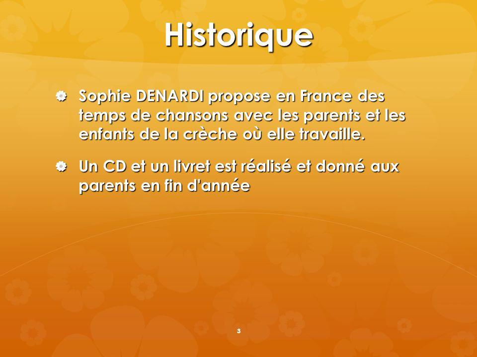 Historique Sophie DENARDI propose en France des temps de chansons avec les parents et les enfants de la crèche où elle travaille. Sophie DENARDI propo