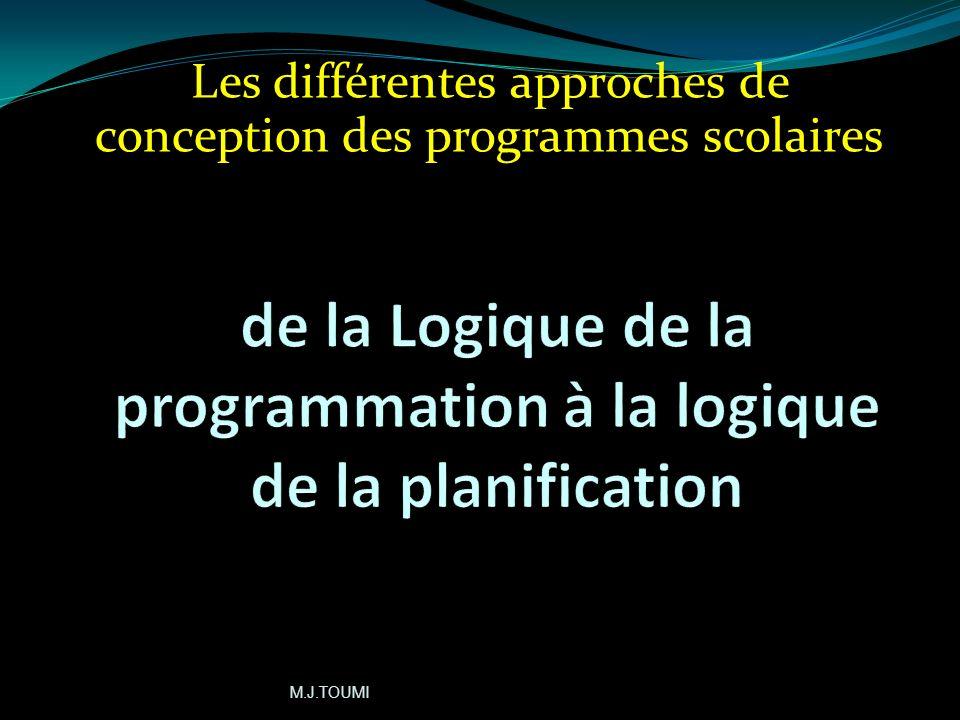Les différentes approches de conception des programmes scolaires M.J.TOUMI