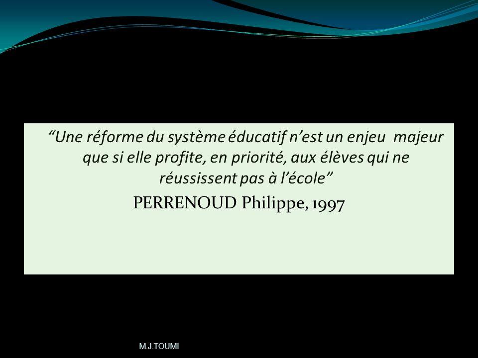Une réforme du système éducatif nest un enjeu majeur que si elle profite, en priorité, aux élèves qui ne réussissent pas à lécole PERRENOUD Philippe, 1997
