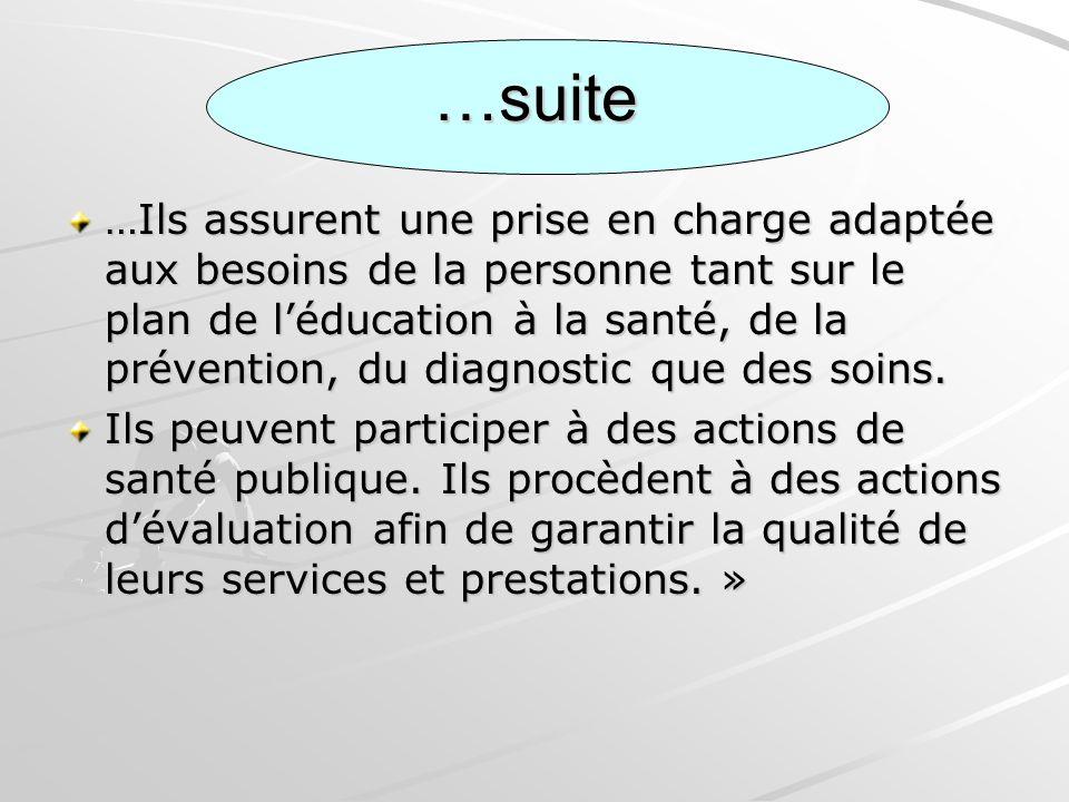 …suite …Ils assurent une prise en charge adaptée aux besoins de la personne tant sur le plan de léducation à la santé, de la prévention, du diagnostic
