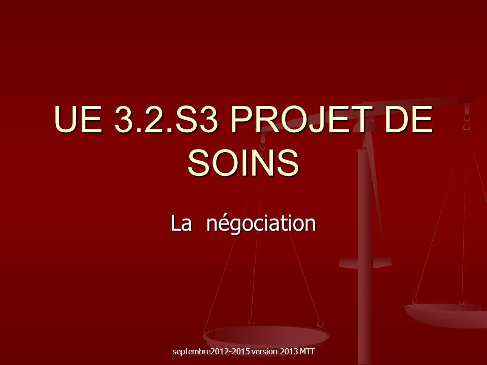 UE 3.2.S3 PROJET DE SOINS La négociation septembre2012-2015 version 2013 MTT
