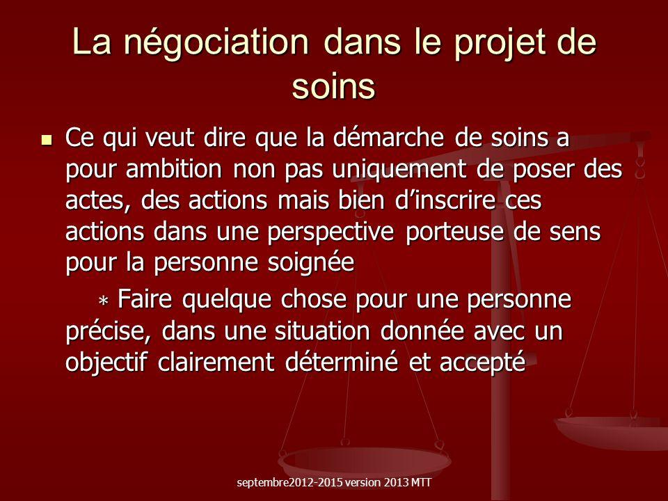 La négociation dans le projet de soins Ce qui veut dire que la démarche de soins a pour ambition non pas uniquement de poser des actes, des actions ma