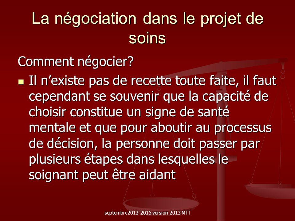 La négociation dans le projet de soins Comment négocier? Il nexiste pas de recette toute faite, il faut cependant se souvenir que la capacité de chois
