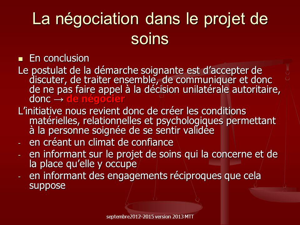 La négociation dans le projet de soins En conclusion En conclusion Le postulat de la démarche soignante est daccepter de discuter, de traiter ensemble