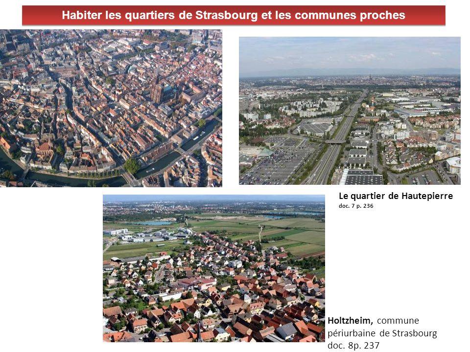 Habiter les quartiers de Strasbourg et les communes proches Holtzheim, commune périurbaine de Strasbourg doc. 8p. 237 Le quartier de Hautepierre doc.