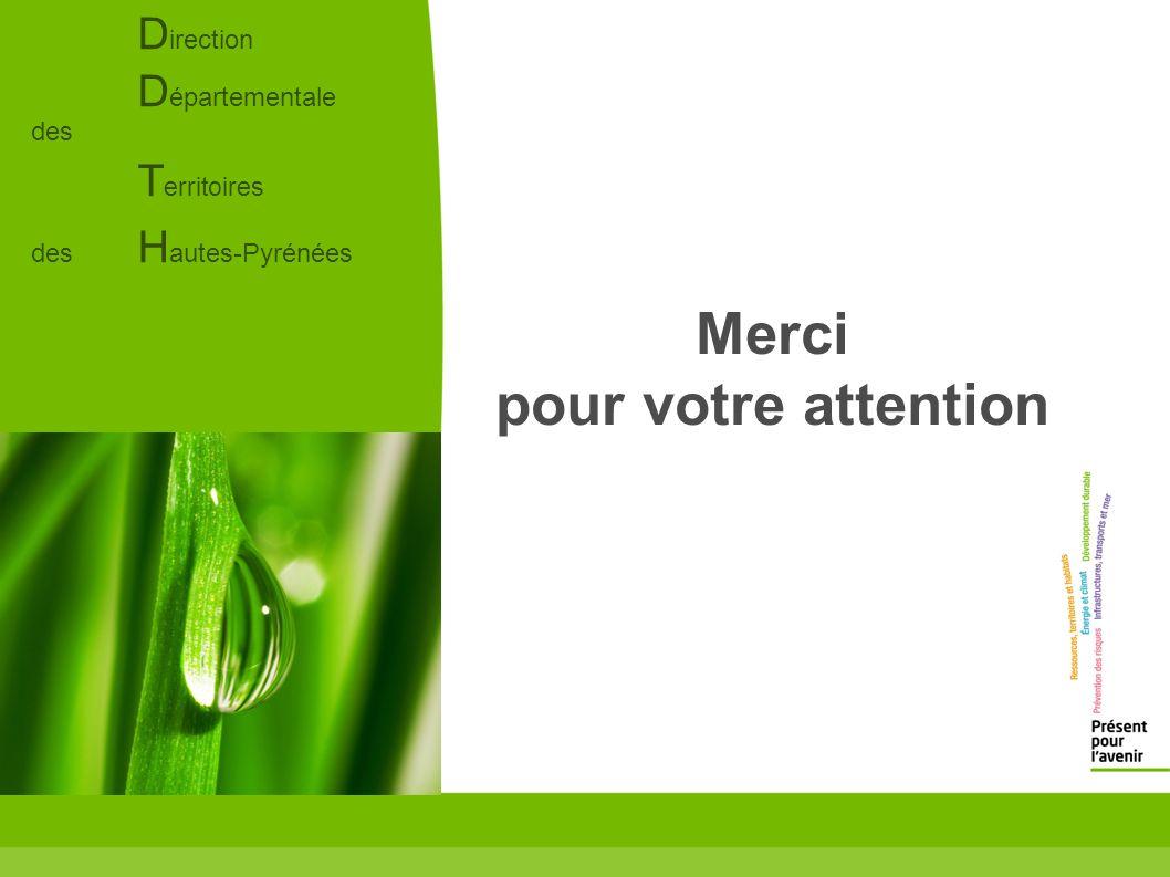 D irection D épartementale des T erritoires des H autes-Pyrénées Merci pour votre attention