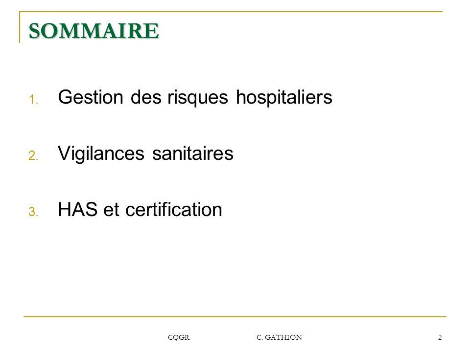 CQGR C. GATHION 2 SOMMAIRE 1. Gestion des risques hospitaliers 2. Vigilances sanitaires 3. HAS et certification