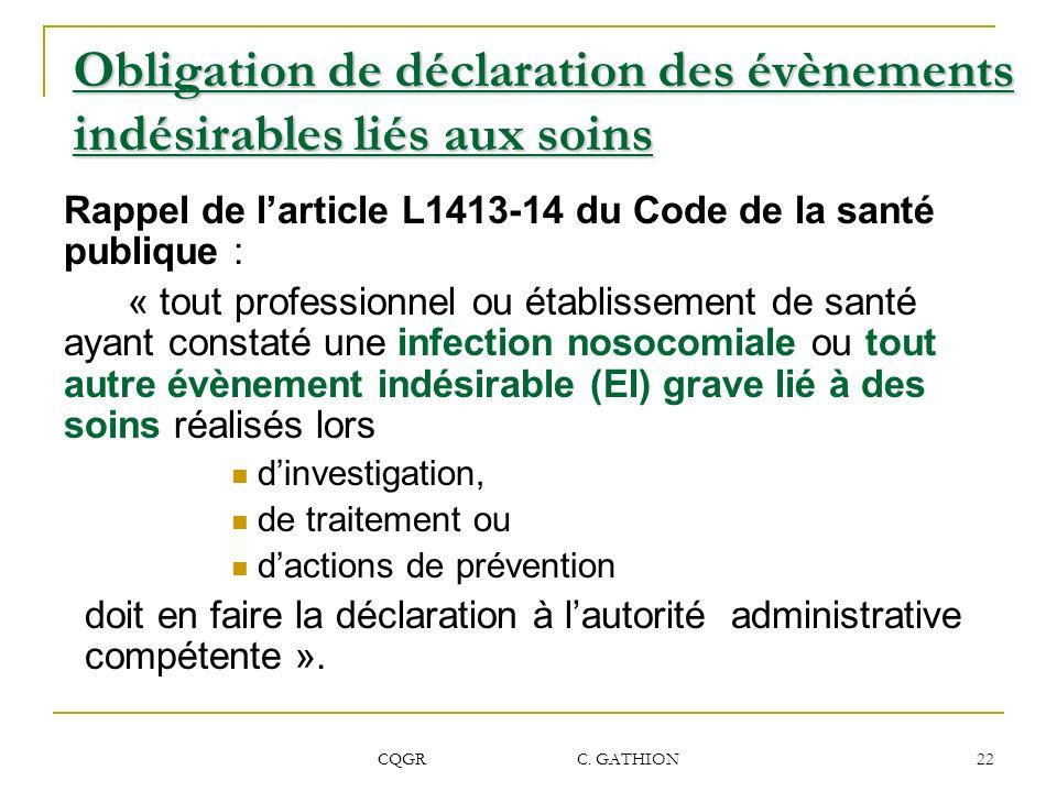 CQGR C. GATHION 22 Obligation de déclaration des évènements indésirables liés aux soins Rappel de larticle L1413-14 du Code de la santé publique : « t