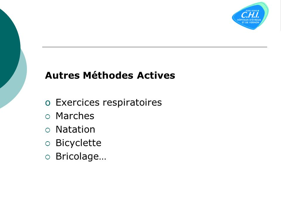 Autres Méthodes Actives oExercices respiratoires Marches Natation Bicyclette Bricolage…