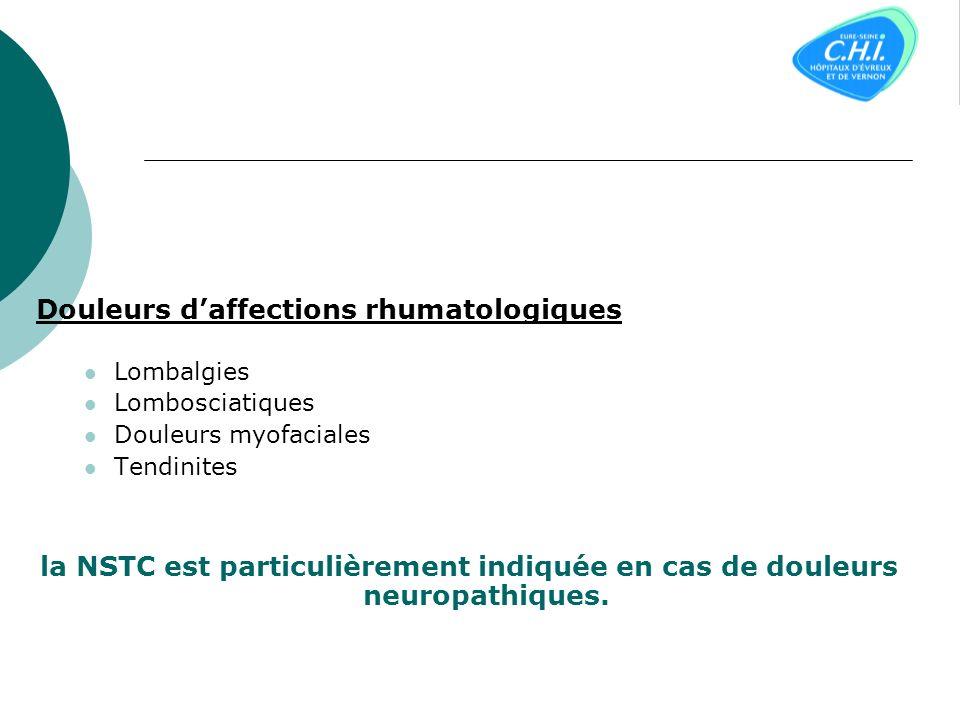 Douleurs daffections rhumatologiques Lombalgies Lombosciatiques Douleurs myofaciales Tendinites la NSTC est particulièrement indiquée en cas de douleurs neuropathiques.