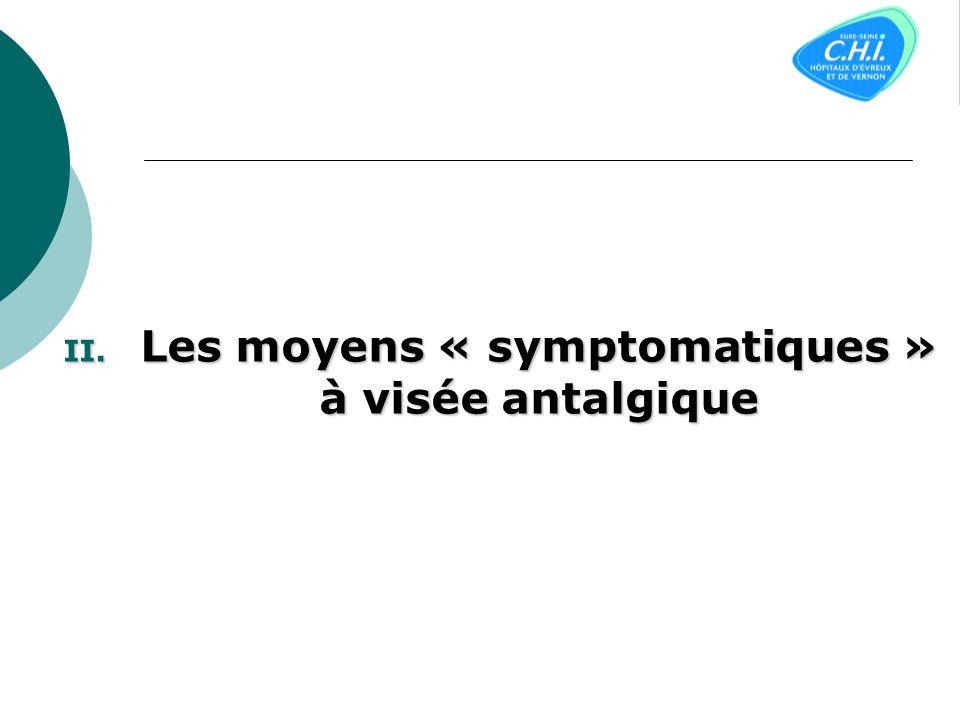 II. Les moyens « symptomatiques » à visée antalgique