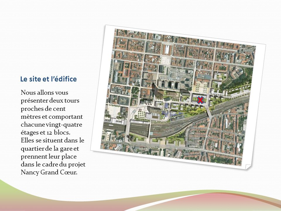 Le site et lédifice Nous allons vous présenter deux tours proches de cent mètres et comportant chacune vingt-quatre étages et 12 blocs.