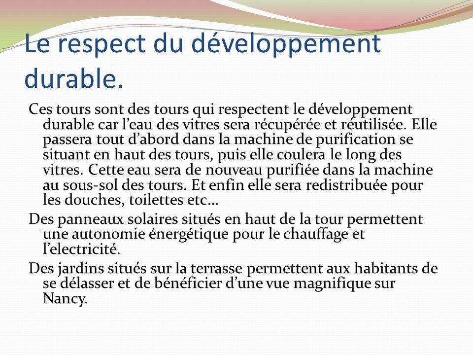 Le respect du développement durable. Ces tours sont des tours qui respectent le développement durable car leau des vitres sera récupérée et réutilisée
