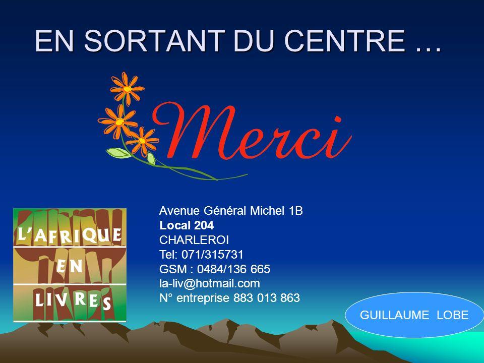 EN SORTANT DU CENTRE … Avenue Général Michel 1B Local 204 CHARLEROI Tel: 071/315731 GSM : 0484/136 665 la-liv@hotmail.com N° entreprise 883 013 863 GUILLAUME LOBE