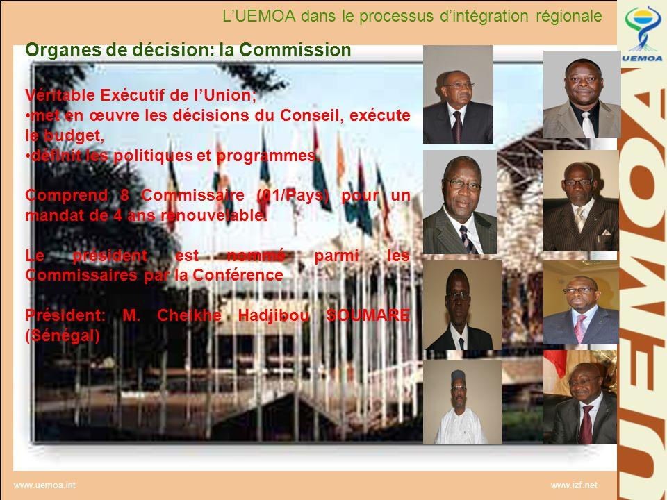 www.uemoa.int www.izf.net Organes de décision: la Commission Véritable Exécutif de lUnion; met en œuvre les décisions du Conseil, exécute le budget, d