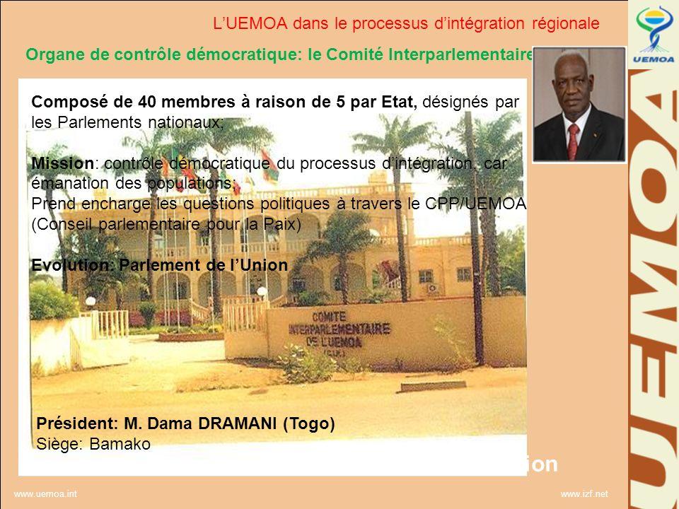 www.uemoa.int www.izf.net La Gouvernance de lUnion Organe de contrôle démocratique: le Comité Interparlementaire Composé de 40 membres à raison de 5 p