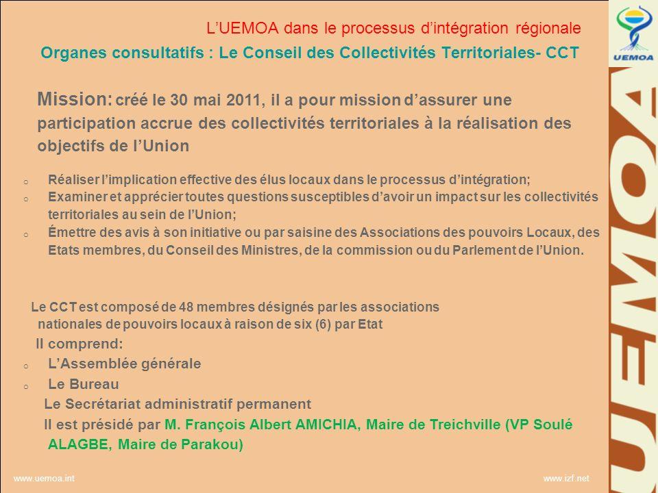 www.uemoa.int www.izf.net Organes consultatifs : Le Conseil des Collectivités Territoriales- CCT Mission: créé le 30 mai 2011, il a pour mission dassu