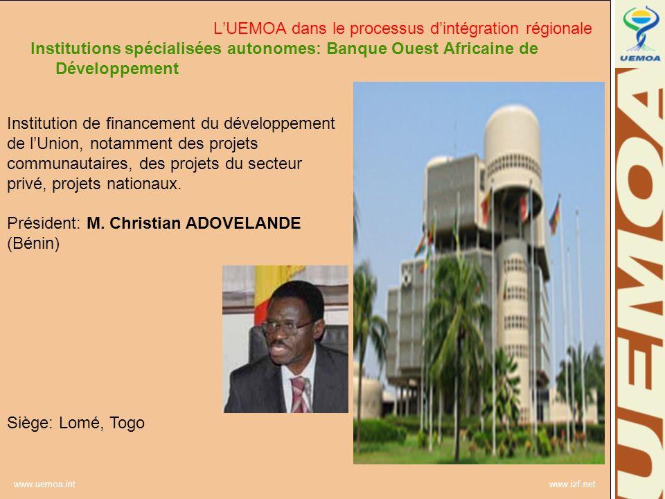 www.uemoa.int www.izf.net Institutions spécialisées autonomes: Banque Ouest Africaine de Développement Institution de financement du développement de