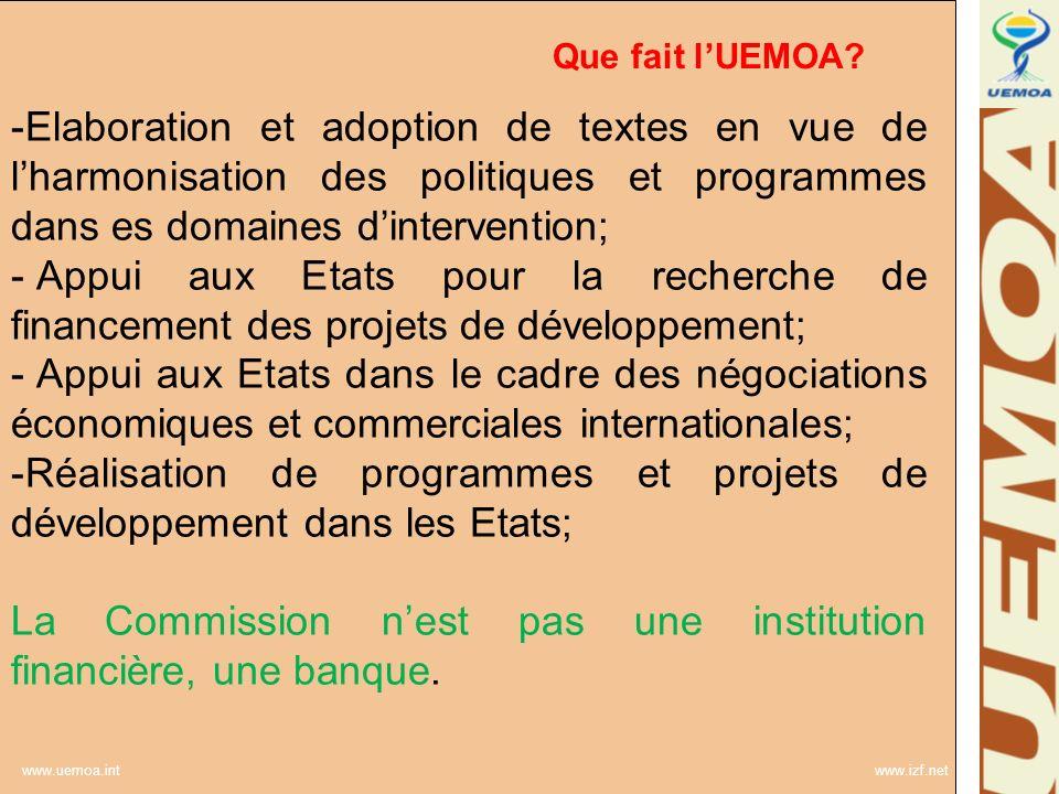 www.uemoa.int www.izf.net Que fait lUEMOA? -Elaboration et adoption de textes en vue de lharmonisation des politiques et programmes dans es domaines d