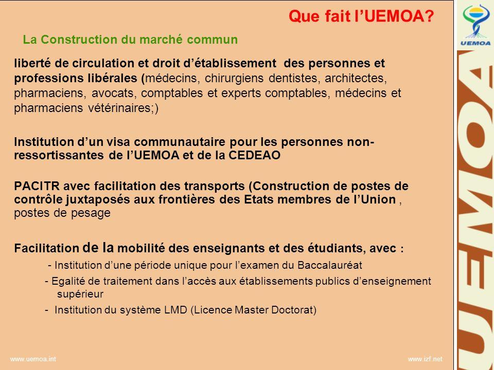 www.uemoa.int www.izf.net Que fait lUEMOA? La Construction du marché commun liberté de circulation et droit détablissement des personnes et profession