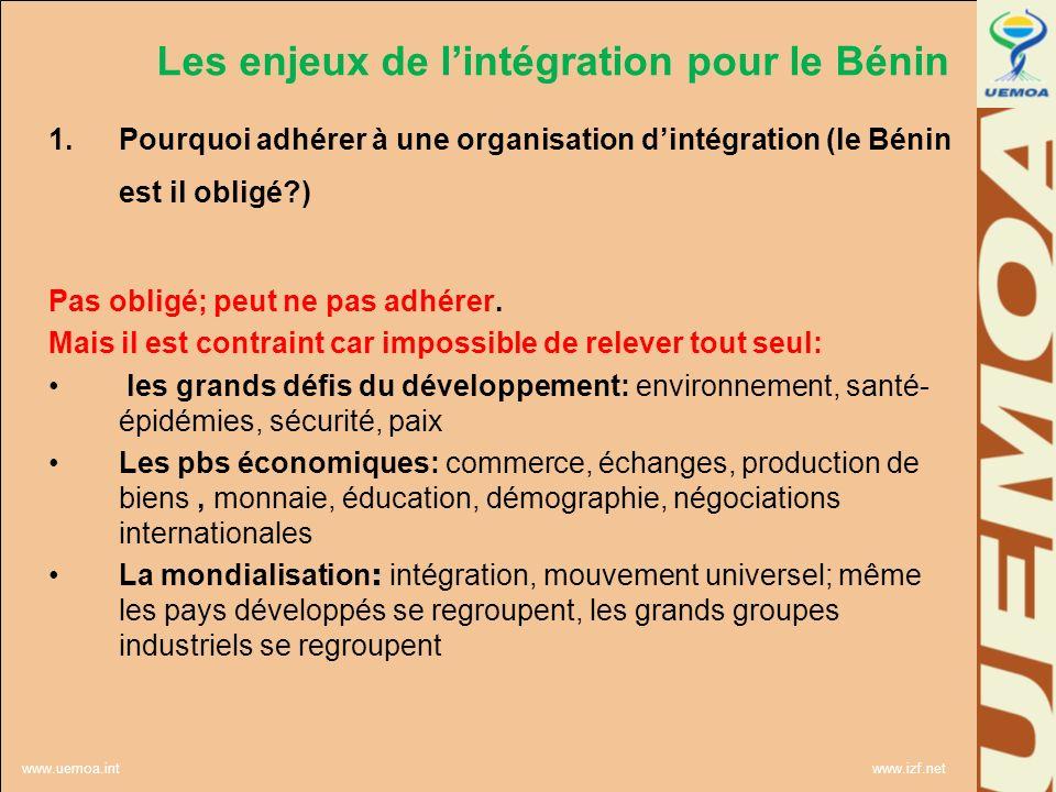 www.uemoa.int www.izf.net 1.Pourquoi adhérer à une organisation dintégration (le Bénin est il obligé?) Pas obligé; peut ne pas adhérer. Mais il est co