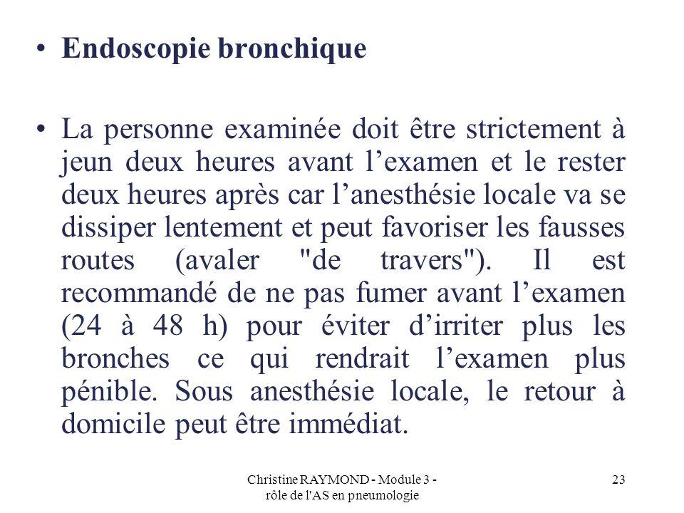 Christine RAYMOND - Module 3 - rôle de l'AS en pneumologie 23 Endoscopie bronchique La personne examinée doit être strictement à jeun deux heures avan