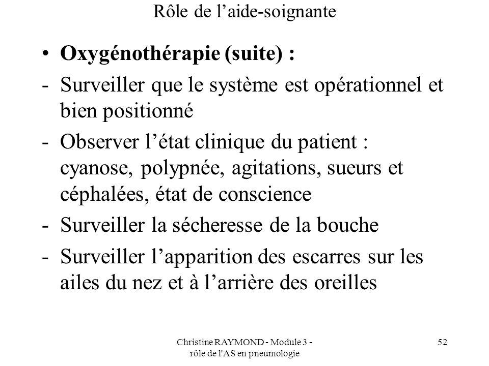 Christine RAYMOND - Module 3 - rôle de l'AS en pneumologie 52 Rôle de laide-soignante Oxygénothérapie (suite) : -Surveiller que le système est opérati