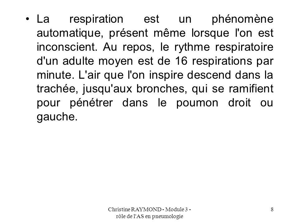 Christine RAYMOND - Module 3 - rôle de l AS en pneumologie 8 La respiration est un phénomène automatique, présent même lorsque l on est inconscient.