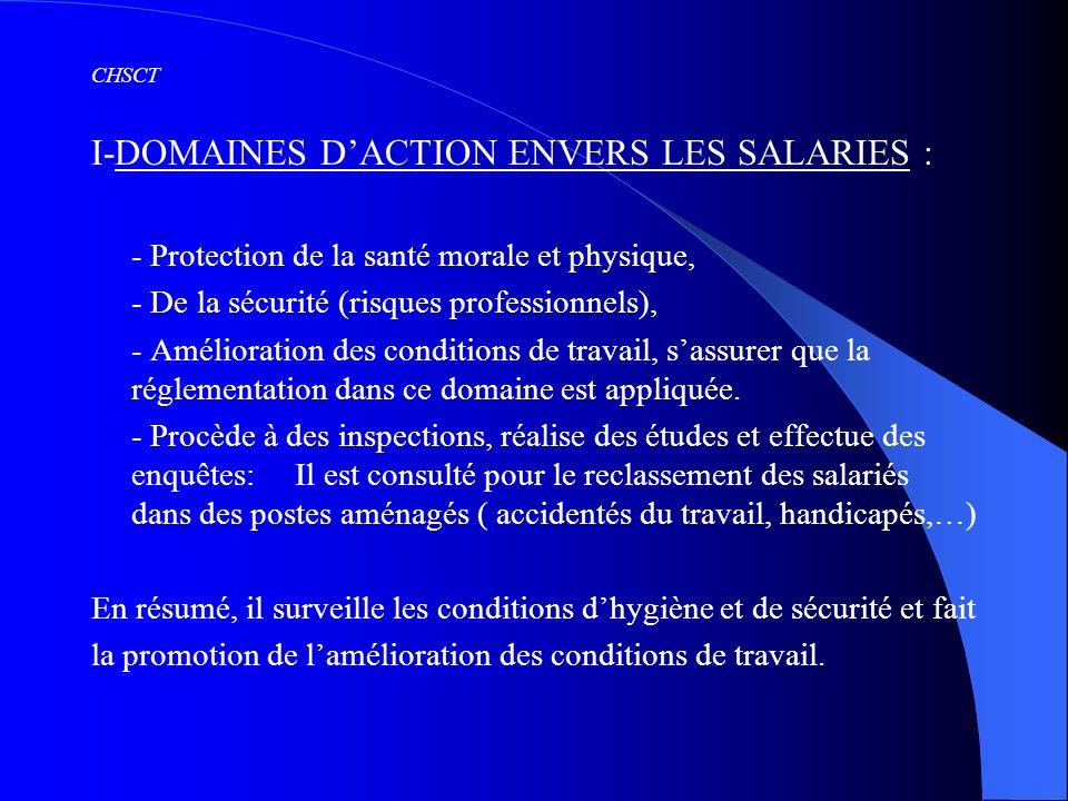 CHSCT I-DOMAINES DACTION ENVERS LES SALARIES : - Protection de la santé morale et physique, - De la sécurité (risques professionnels), - Amélioration