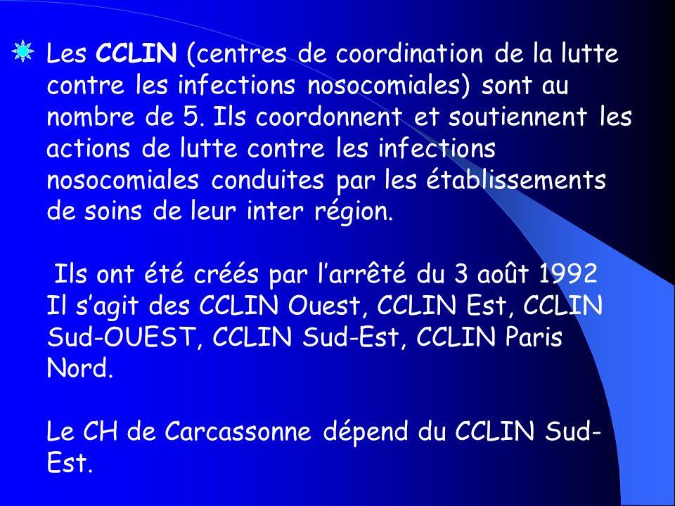 Les CCLIN (centres de coordination de la lutte contre les infections nosocomiales) sont au nombre de 5. Ils coordonnent et soutiennent les actions de