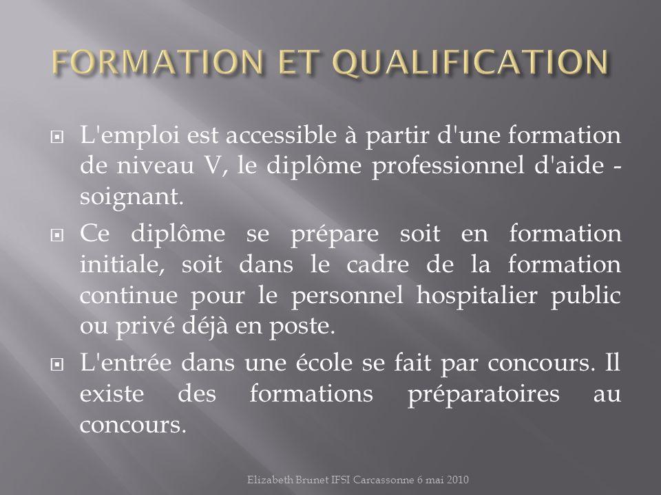 L emploi est accessible à partir d une formation de niveau V, le diplôme professionnel d aide - soignant.