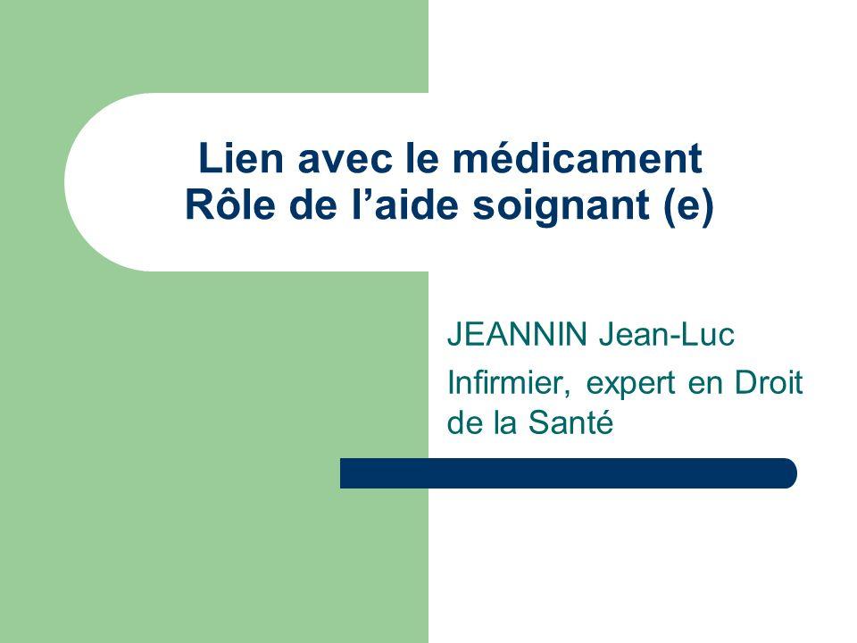 Lien avec le médicament Rôle de laide soignant (e) JEANNIN Jean-Luc Infirmier, expert en Droit de la Santé