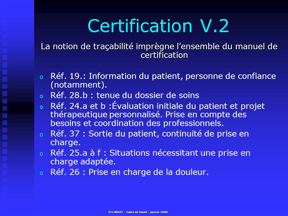 Certification V.2 La notion de traçabilité imprègne lensemble du manuel de certification o o Réf. 19.: Information du patient, personne de confiance (