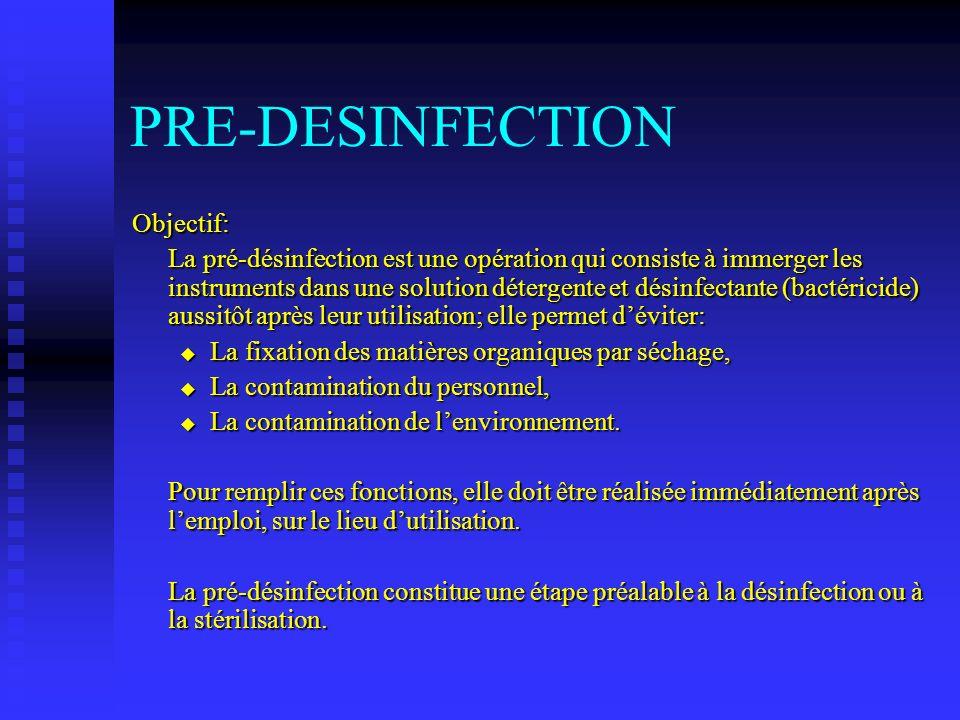 Pré-désinfection: Opération utilisant un produit détergent contenant au moins un principe actif reconnu pour ses propriétés: Bactéricides, Fongicides, Sporicides, Virucides.