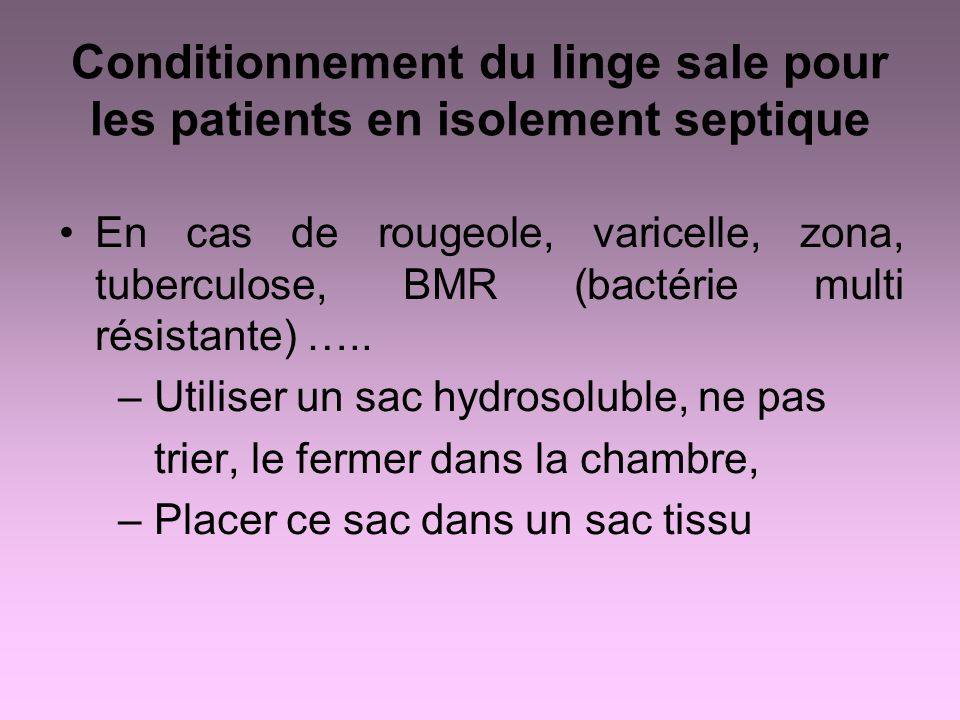 Conditionnement du linge sale pour les patients en isolement septique En cas de rougeole, varicelle, zona, tuberculose, BMR (bactérie multi résistante