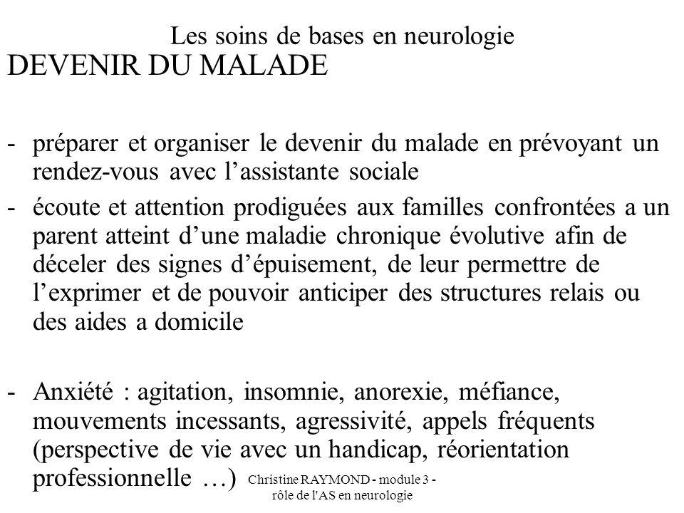 Christine RAYMOND - module 3 - rôle de l'AS en neurologie Les soins de bases en neurologie DEVENIR DU MALADE -préparer et organiser le devenir du mala