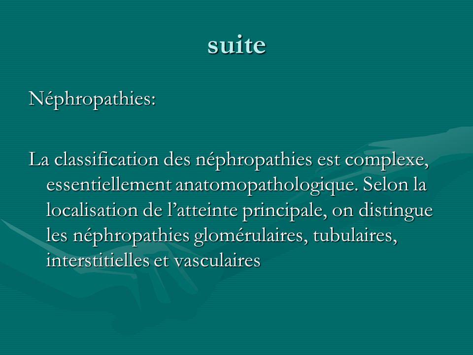 suite Néphropathies: La classification des néphropathies est complexe, essentiellement anatomopathologique. Selon la localisation de latteinte princip