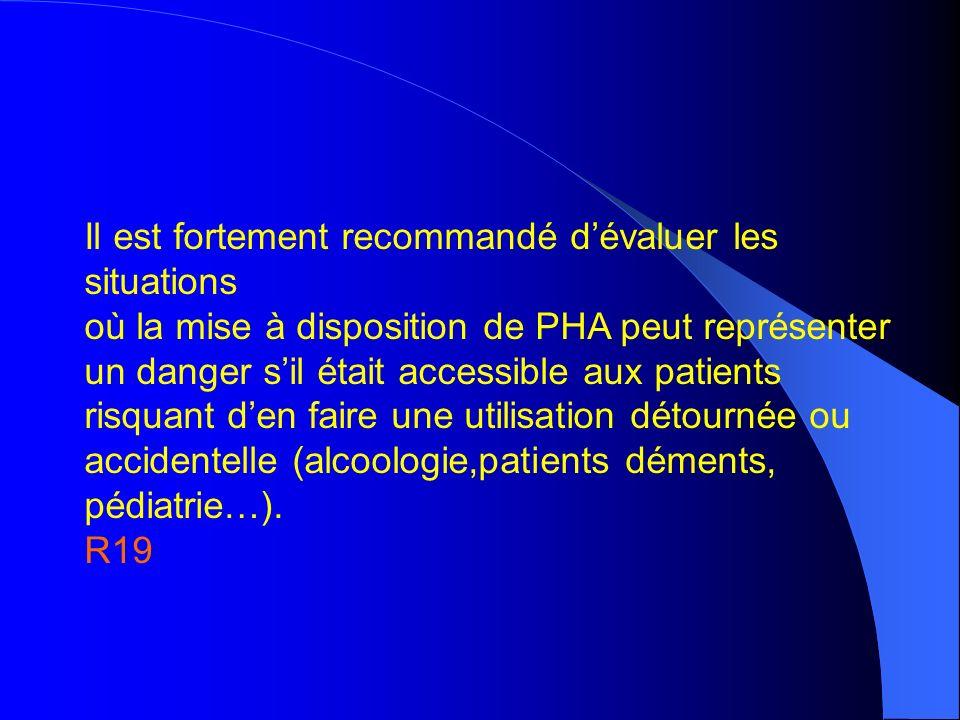Il est fortement recommandé dévaluer les situations où la mise à disposition de PHA peut représenter un danger sil était accessible aux patients risqu