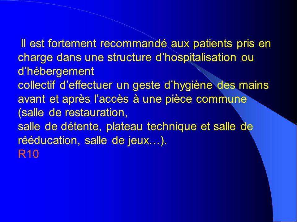 Il est fortement recommandé aux patients pris en charge dans une structure dhospitalisation ou dhébergement collectif deffectuer un geste dhygiène des