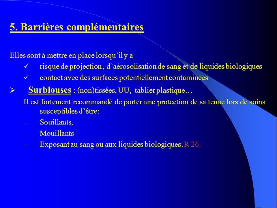 5. Barrières complémentaires Elles sont à mettre en place lorsquil y a risque de projection, daérosolisation de sang et de liquides biologiques contac