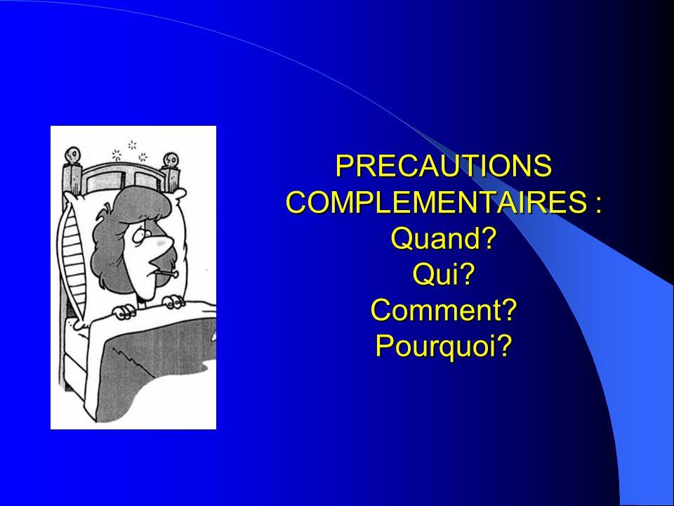 PRECAUTIONS COMPLEMENTAIRES : Quand? Qui? Comment? Pourquoi?