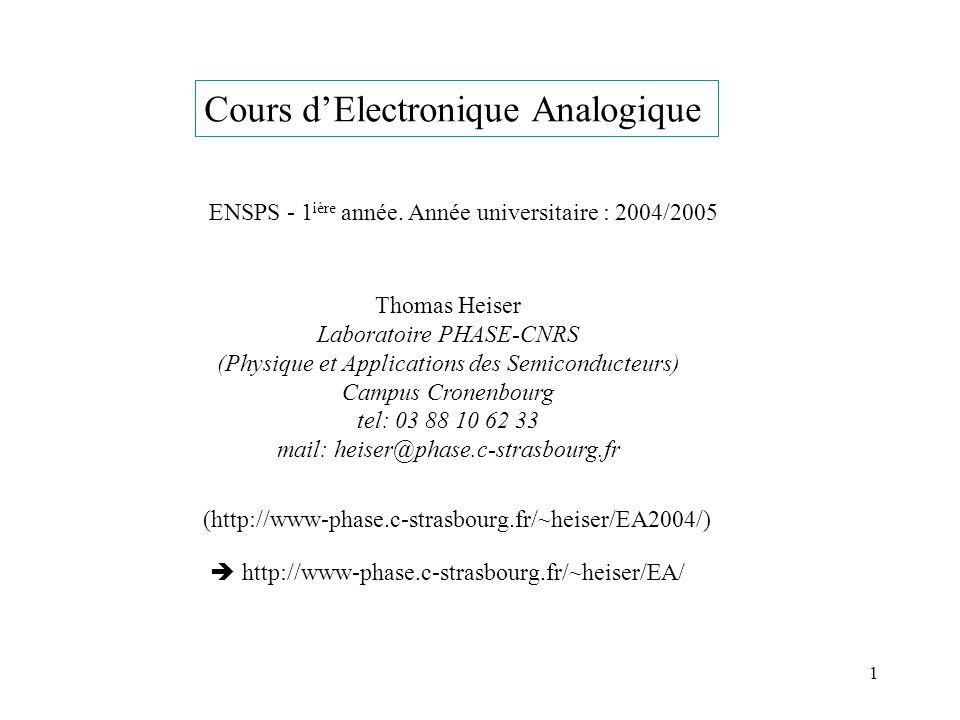 1 Cours dElectronique Analogique ENSPS - 1 ière année. Année universitaire : 2004/2005 Thomas Heiser Laboratoire PHASE-CNRS (Physique et Applications