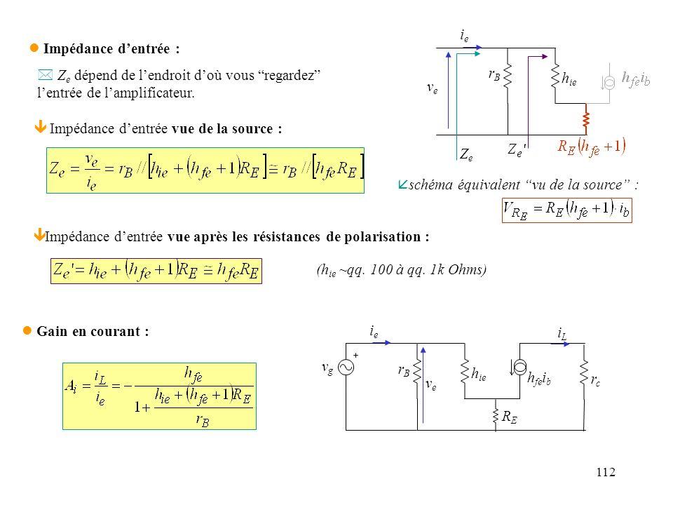 113 l Impédance de sortie : * ne tient pas compte de leffet Early (h oe ) *approximativement vraie tant que le transistor est en mode actif ê Impédance de sortie vue de la charge (R L ): h fe i b RcRc ZsZs RLRL Z s de lordre de quelques k loin dune source de tension idéale A vL diminue lorsque R L < ~R c * Z s dépend de lendroit doù vous regardez la sortie.