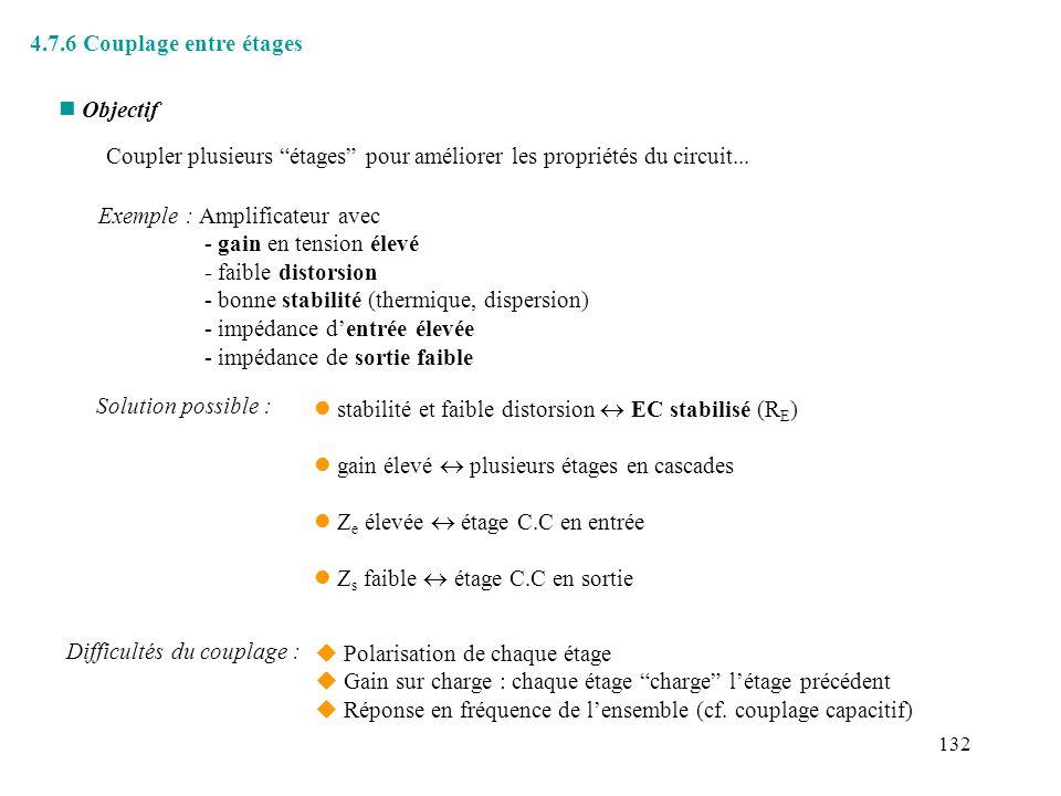 133 n Couplage capacitif Exemple: amplificateur à trois étages CC - EC - CC * Utilisation de condensateurs de liaison, C L C.C.