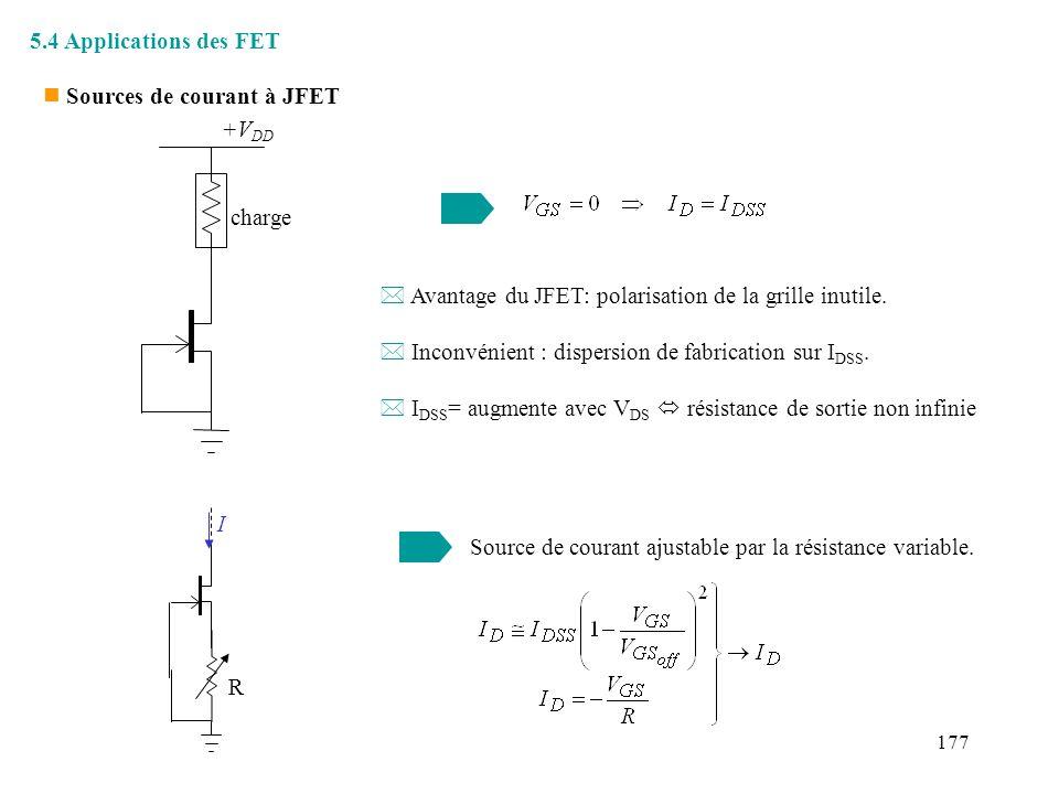 178 Source de courant à plus grande impédance de sortie +V DD charge T1T1 T2T2 * T 2 et T 1 tel que I DSS (T 2 ) > I DSS (T 1 ) source de courant ordinaire T 1 I = I DSS (T 1 ) V GS (T 2 ) est telle que I D (T 2 ) = I DSS (T 1 ) V DS (T 1 ) =V GS (T 2 ) I influence de le charge sur V DS (T 1 ) atténuée I varie moins avec la charge impédance de sortie plus grande.