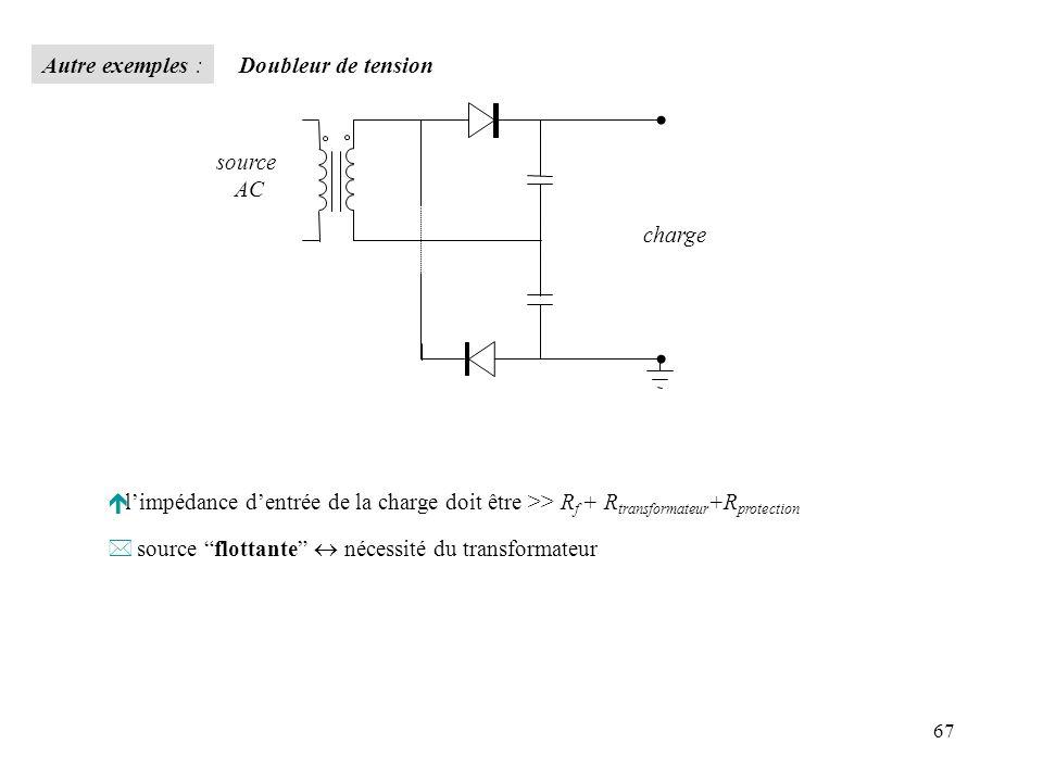 67 é limpédance dentrée de la charge doit être >> R f + R transformateur +R protection * source flottante nécessité du transformateur charge source AC