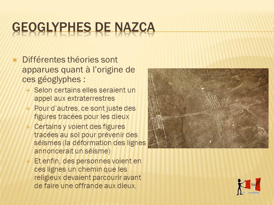 Différentes théories sont apparues quant à lorigine de ces géoglyphes : Selon certains elles seraient un appel aux extraterrestres Pour dautres, ce so